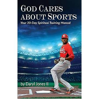 God Cares About Sports Your 30Day Spiritual Training Manual by Jones & Daryl