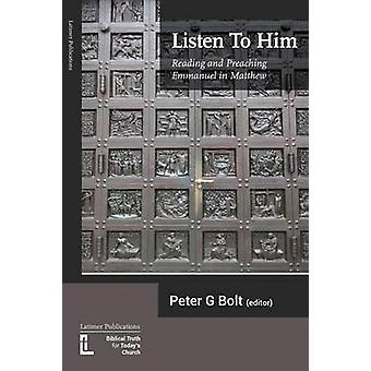 Listen To Him Reading and Preaching Emmanuel in Matthew by Bolt & Peter G