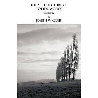 The Architecture of Cottonwoods Volume IV by Greif & Joseph W.