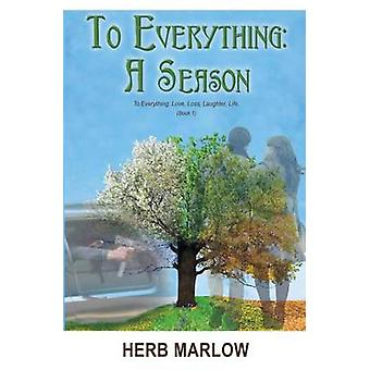 To Everything A Season To Everything Love Loss Laughter Life Book 1 by Marlow & Herb