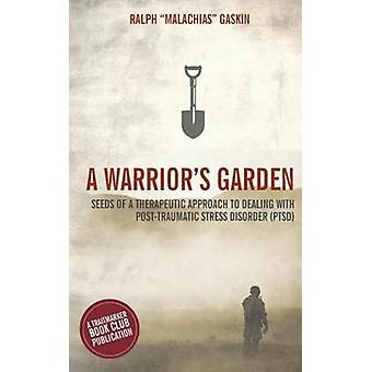 A Warriors Garden A Therapeutic Guide to Living with Post Traumatic Stress Disorder PTSD by Gaskin & Ralph Malachias