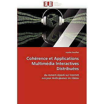 Coherence Et Applications Multimedia Interactives Distribuees by Bouillot & Nicolas