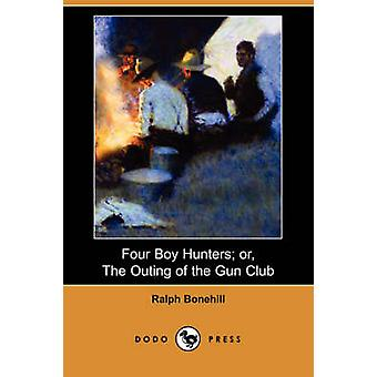 Four Boy Hunters Or the Outing of the Gun Club Dodo Press by Bonehill & Ralph