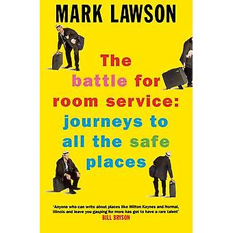 The Battle for Room Service Journeys to All the Safe Places by Lawson & Mark