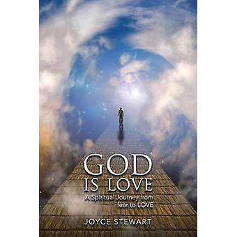 God is Love A Spiritual Journey from fear to LOVE by Stewart & Joyce