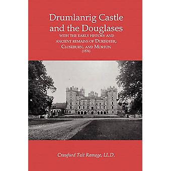 Drumlanrig Castle and the Douglases  with the early history  and ancient remains of  Durisdeer Closeburn  and Morton 1876 by Ramage & Crawfurd Tate