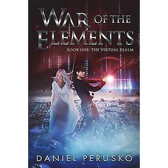 War Of The Elements Book One The Virtual Realm by Perusko & Daniel