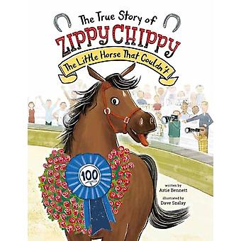 The True Story of Zippy Chippy the Little Horse that Couldnt by Artie Bennett & Dave Szalay