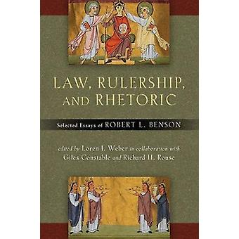 Law - Rulership - and Rhetoric - Selected Essays of Robert l. Benson b