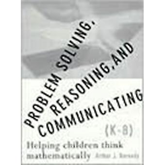 Problem Solving  Reasoning and Communicating Grades K to 8 by Arthur J Baroody & Ronald T Coslick