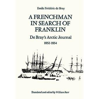 A Frenchman in Search of Franklin: de Bray's Arctic Journal, 1852-54