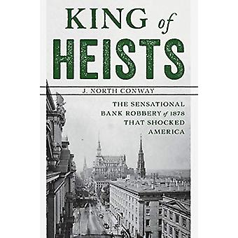 King of Heists - The Sensational Bank Robbery of 1878 That Shocked Ame