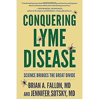 Conquering Lyme Disease - Science Bridges the Great Divide by Brian A.