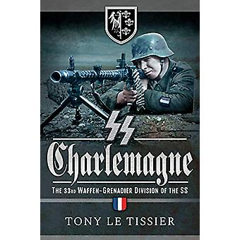 SS Charlemagne - The 33rd Waffen-Grenadier Division of the SS by Tissi