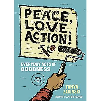 Peace - Love - Action! - Everyday Acts of Goodness from A to Z by Tany