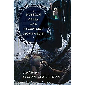 Russian Opera and the Symbolist Movement - Second Edition by Simon A.