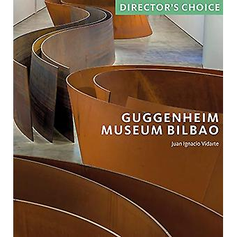Guggenheim Museum Bilbao - Director's Choice by Juan Ignacio Vidarte -