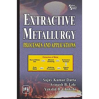 Extractive Metallurgy - Processes and Applications by Sujay Kumar Dutt