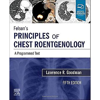 Felson's Principles of Chest Roentgenology - A Programmed Text - A Pro