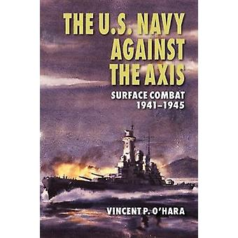 The U.S. Navy Against the Axis Surface Combat 19411945 door Vincent P O Hara