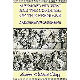 Alexander the Great and the Conquest of the Persians - A Reconstructio