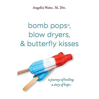 Bomb Pops - Blow Dryers - & Butterfly Kisses - A Journey of Healin