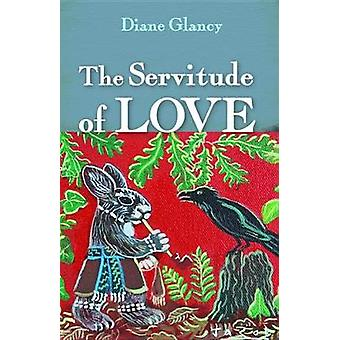 The Servitude of Love by Diane Glancy - 9781498242646 Book
