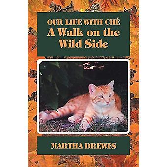 Our Life with Che - A Walk on the Wild Side by Martha Drewes - 9781644