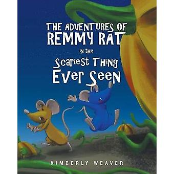 The Adventures of Remmy Rat in the Scariest Thing Ever Seen by Kimber