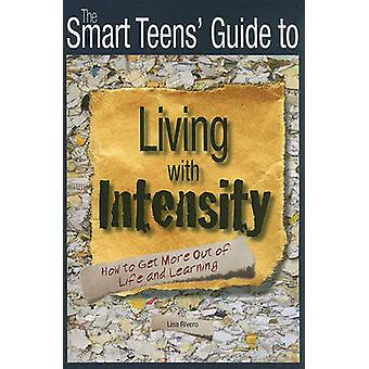 The Smart Teens' Guide to Living with Intensity - How to Get More Out