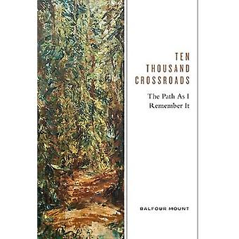 Ten Thousand Crossroads The Path as I Remember It