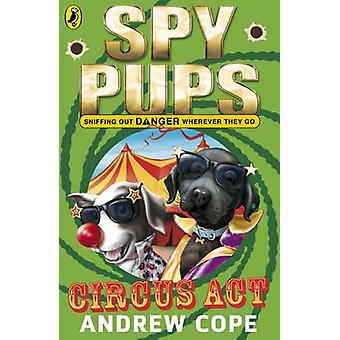 Spy Pups Circus Act by Andrew Cope