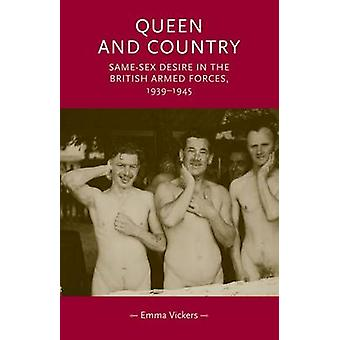 Queen and Country SameSex Desire in the British Armed Forces 193945 by Vickers & Emma