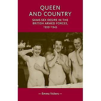 Koningin en land SameSex verlangen in de Britse strijdkrachten 193945 door Vickers & Emma