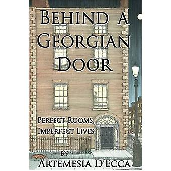 BEHIND A GEORGIAN DOOR Perfect Rooms Imperfect Lives by DEcca & Artemesia
