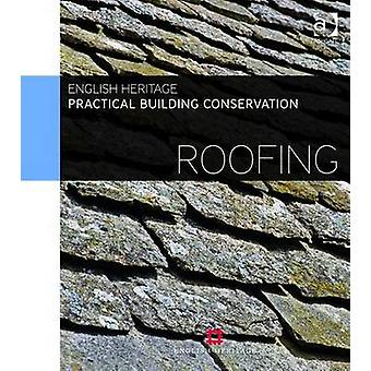 Practical Building Conservation Roofing by England & Historic Historic England & UK