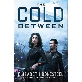 The Cold Between (A Central Corps Novel - Book 1) by Elizabeth Bonest