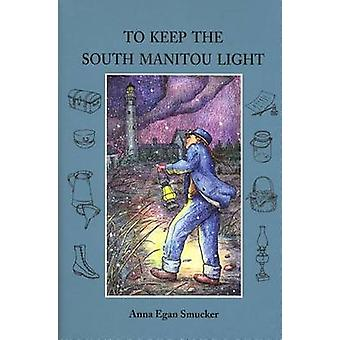 To Keep the South Manitou Light (New edition) by Anna Egan Smucker -
