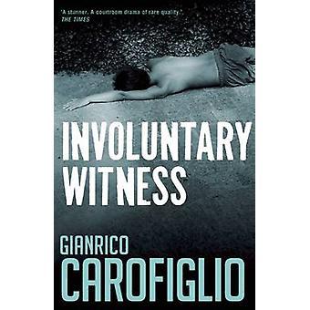 Involuntary Witness by Gianrico Carofiglio - Patrick Creagh - 9781904