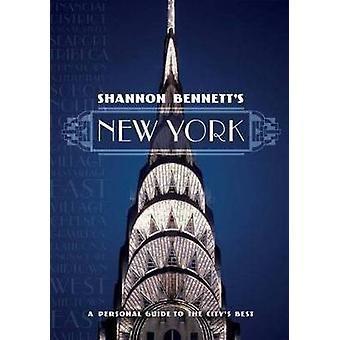 Shannon Bennett: s NewYork - en personlig Guide till staden 's bästa av Sh