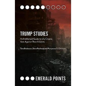 Trump Studies - An Intellectual Guide to Why Citizens Vote Against The