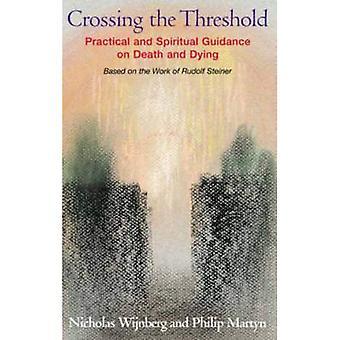 Krydser grænsen: praktiske og åndelige vejledning om døden og dø, baseret på arbejdet i Rudolf Steiner