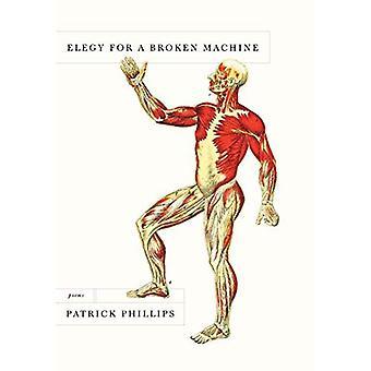 Elegy for a Broken Machine: Poems
