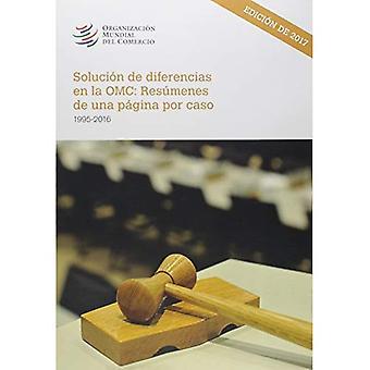 Solucion de Diferencias En La Omc: Resumenes de Una Pagina Por Caso 1995-2016edicionde 2017