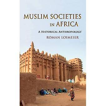 Muslim Societies in Africa by Loimeier & Roman