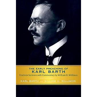Early Preaching of Karl Barth Fourteen Sermons with Commentary by William H. Willimon by Barth & Karl