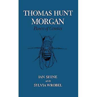Thomas Hunt Morgan Pioneer of Genetics by Shine & Ian