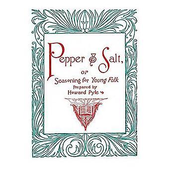 Pfeffer und Salz oder Gewürze für junge Leute von & Howard Pyle