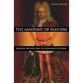 L'anatomia della moda vestire il corpo dal Rinascimento a oggi da Vincent & Susan J.