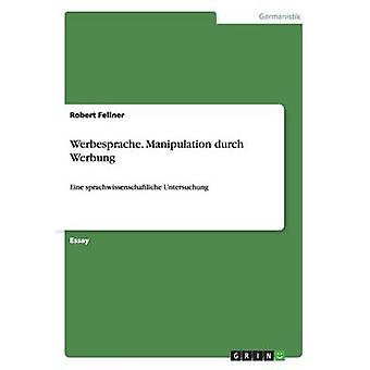 Werbesprache. Manipulation durch Werbung by Fellner & Robert